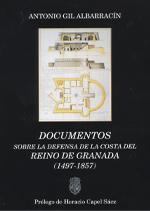 Documentos Sobre la Defensa de la Costa del Reino de Granada (1497-1857)